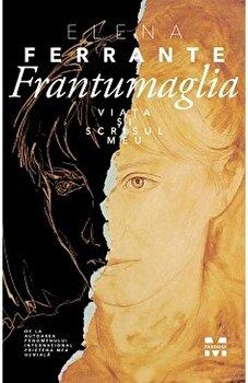 Frantumaglia. Viata si scrisul meu/Elena Ferrante de la Pandora M
