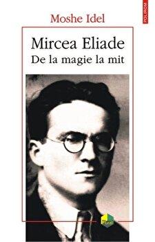 Mircea Eliade. De la magie la mit/Moshe Idel de la Polirom
