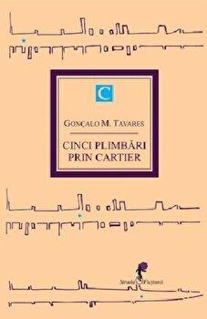 Cinci plimbari prin cartier, Vol. 1/Goncalo M. Tavares