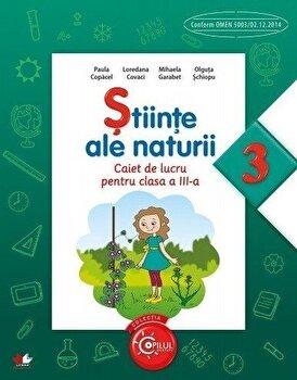 Stiinte Ale Naturii. Caiet de lucru pentru clasa a III-a/Gabriela Barbulescu, Liliana Mursa, Daniela Stoicescu de la Litera educational