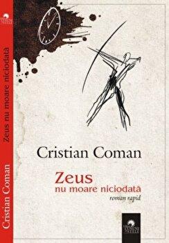 Zeus nu moare niciodata/Cristian Coman