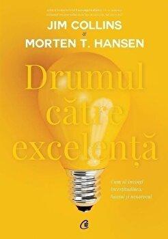 Drumul catre excelenta/Jim Collins, Morten Hansen