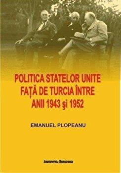Politica Statelor Unite fata de Turcia intre anii 1943 si 1952. De la neimplicare la alianta/Plopeanu Emanuel de la Institutul European