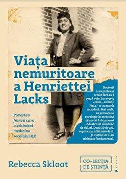 Viata nemuritoare a Henriettei Lacks/Rebecca Skloot de la Publica