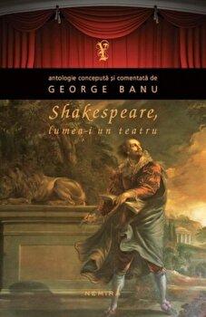 Shakespeare, Lumea-i un teatru/George Banu
