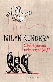 Sarbatoarea neinsemnatatii/Milan Kundera