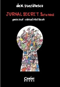 Jurnal secret. Serie noua (2009-2015)/Alex. Stefanescu de la Corint