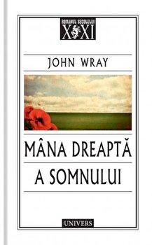 Mana dreapta a somnului/John Wray de la Univers