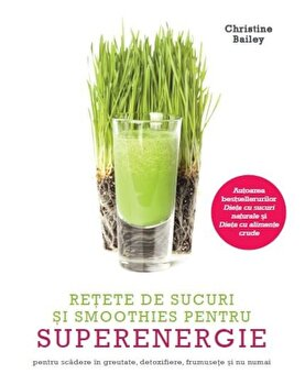 Retete de sucuri si smoothies pentru superenergie/Christine Bailey