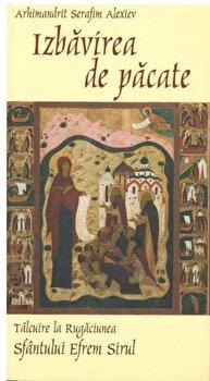 Izbavirea de pacate.Talcuire la Rugaciunea Sfantului Efrem Sirul/Arhimandrit Serafim Alexiev de la Sophia