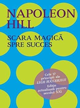 Scara magica a succesului in viata/Napoleon Hill