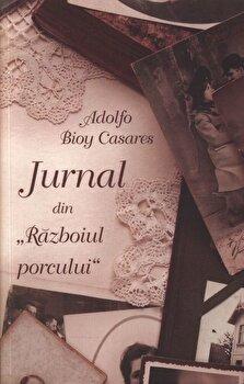 Jurnal din Razboiul porcului/Adolfo Bioy Casares de la Curtea Veche