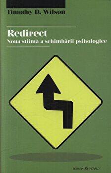 Redirect. Noua stiinta a schimbarii psihologice/Timothy D. Wilson