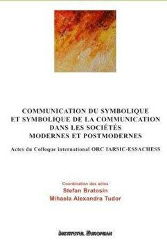 Communication du symbolique et symbolique de la communication dans les societes modernes et postmodernes/Stefan Bratosin, Mihaela Alexandra Tudor de la Institutul European