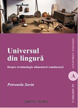 Universul din lingura. Despre terminologia alimentara romaneasca/Petronela Savin de la Institutul European