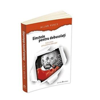 Einstein pentru debusolati – Solutii atomice pentru probleme relativ grave/Allan Percy de la Herald