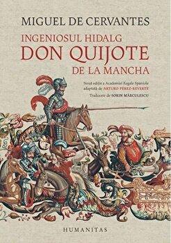 Ingeniosul hidalg Don Quijote de la Mancha/Miguel de Cervantes de la Humanitas