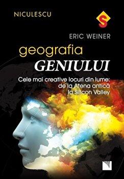 Geografia geniului. Cele mai creative locuri din lume: de la Atena antica la Silicon Valley/Eric Weiner