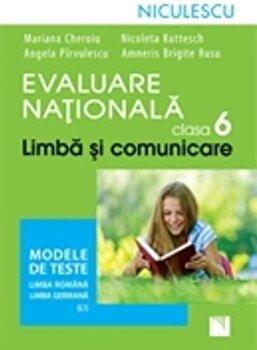 Evaluare Nationala clasa a VI-a. Limba si comunicare. Modele de teste pentru limba romana si limba germana (L1)/Mariana Cheroiu de la Niculescu