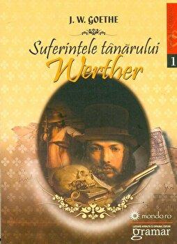 Suferintele tanarului Werther. Editia a II-a/Johann Wolfgang von Goethe de la Gramar