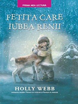 Fetita care iubea renii./Holly Webb de la Litera