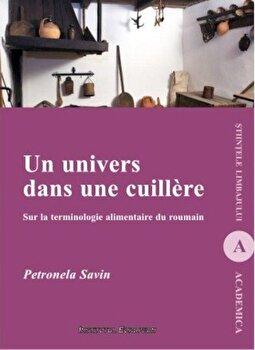 Un univers dans une cuillere. Sur la terminologie alimentaire du roumain/Petronela Savin de la Institutul European