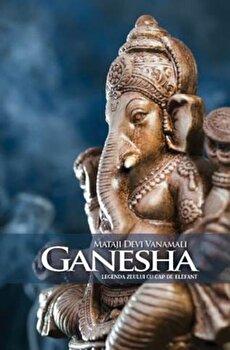 Ganesha. Legenda zeului cu cap de elefant/Mataji Devi Vanamali