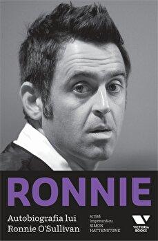 Ronnie. Autobiografia lui Ronnie O'Sullivan/Ronnie O'Sullivan, Simon Hattenstone de la Victoria Books