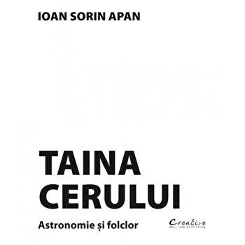 Taina Cerului. Astronomie si folclor/Ioan Sorin Apan de la Creative Publishing