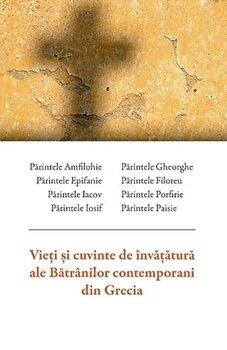 Vieti si cuvinte de invatatura ale Batranilor contemporani din Grecia. Ed. a 2-a/***