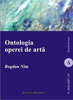 Ontologia operei de arta/Bogdan Nita de la Institutul European