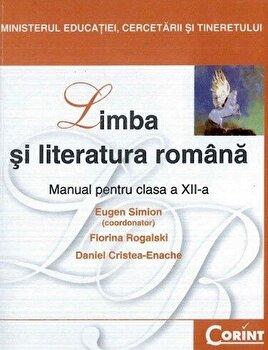 Limba si literatura romana. Manual pentru clasa a XII-a/Eugen Simion, Florina Rogalski, Daniel Cristea Enache de la Corint