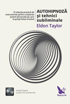 Autohipnoza si tehnici subliminale/Eldon Taylor