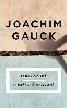 Iarna-n vara. Primavara-n toamna/Joachim Gauck de la Curtea Veche