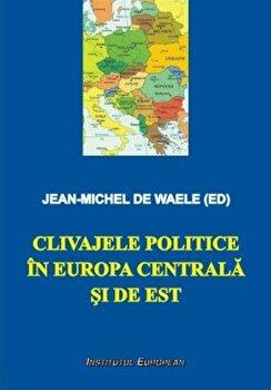 Clivajele politice in Europa Centrala si de Est/Jean-Michel de Waele