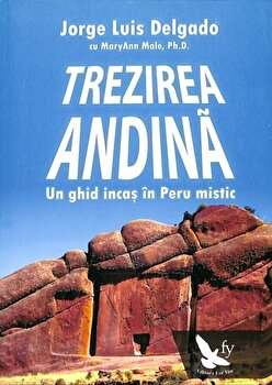 Trezirea andina. Un ghid incas in Peru mistic/Jorge Luis Delgado de la For you