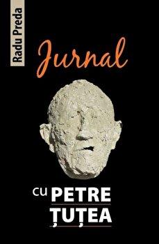 Jurnal cu Petre Tutea/Radu Preda de la Lumea Credintei