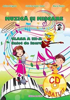 Muzica si miscare, clasa a III-a, caiet de lucru/Adina Grigore, Cristina Ipate-Toma, Maria Raicu de la Ars Libri