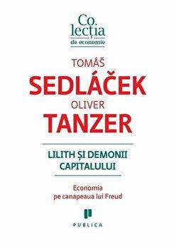 Lilith si demonii capitalului. Economia pe canapeaua lui Freud/Oliver Tanzer, Tomas Sedlacek de la Publica
