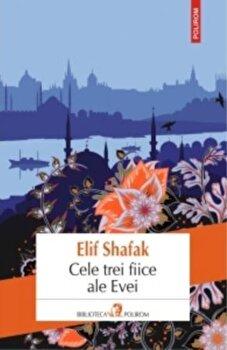 Cele trei fiice ale Evei/Elif Shafak de la Polirom