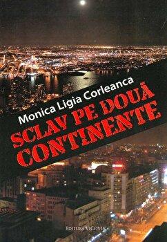 Sclav pe doua continente/Monica Ligia Corleanca de la Vicovia