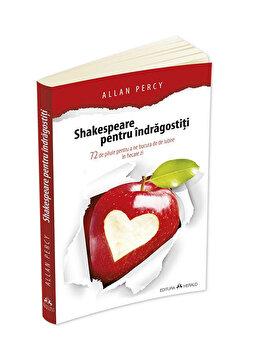 Shakespeare pentru indragostiti – 72 de pilule pentru a ne bucura de iubire in fiecare zi/Allan Percy de la Herald