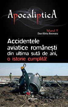 Accidentele aviatice romanesti din ultima suta de ani, o istorie cumplita/Boerescu Dan-Silviu de la Integral