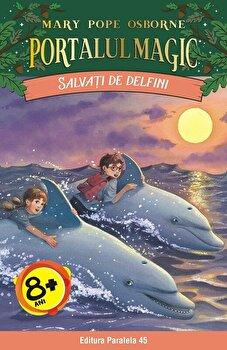 Salvati de delfini. Portalul Magic nr. 9. Editia a II-a/Mary Pope Osborne de la Paralela 45