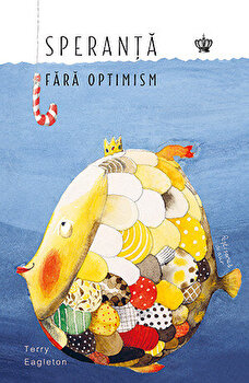 Speranta fara optimism/Terry Eagleton de la Baroque Books & Arts