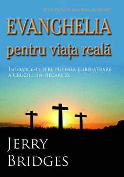 Evanghelia pentru viata reala/Jerry Bridges de la Imago Dei