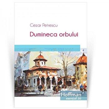 Dumineca orbului/Cezar Petrescu de la Hoffman