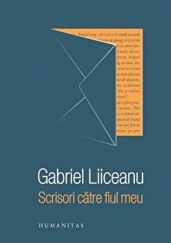 Scrisori catre fiul meu/Gabriel Liiceanu de la Humanitas
