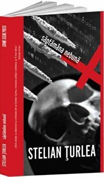 Saptamana nebuna/Stelian Turlea de la Crime Scene Press