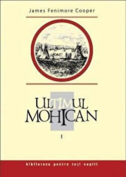 Ultimul mohican, Vol. 1/James Fenimore Cooper de la Prut